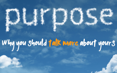 A story about purpose and why you should talk more about yours.