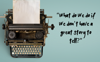"""""""What Do We Do if We Don't Have a Great Story to Tell?"""""""